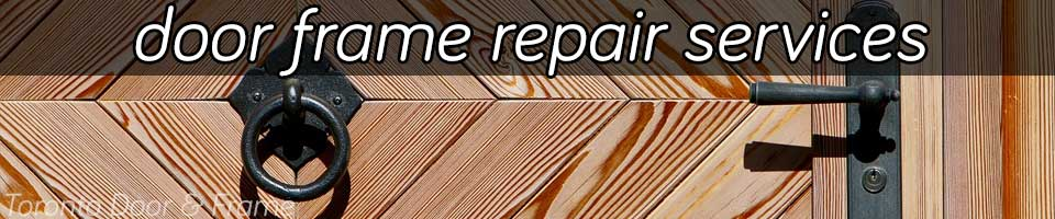 Door Frame Repair Toronto Sale Installation 24hr Service